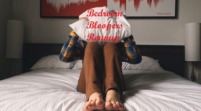 Bedroom Bloopers Roundup – Spotlight #178